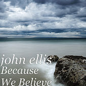Because We Believe by John Ellis