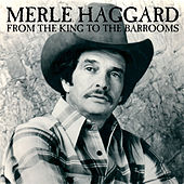 From The King To The Barrooms, The Ultimate Collection by Merle Haggard