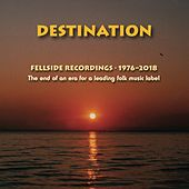 Destination: The End of an Era for a Leading Folk Music Label (Fellside Recordings 1976-2018) von Various Artists