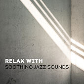 Relax with Soothing Jazz Sounds von Gold Lounge