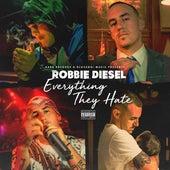 Everything They Hate by Robbie Diesel