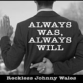 Always Was, Always Will by Reckless Johnny Wales