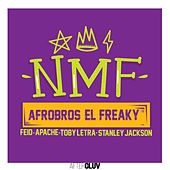 NMF by El Freaky, Afro Bros, Feid, Apache, Toby Letra, Stanley Jackson