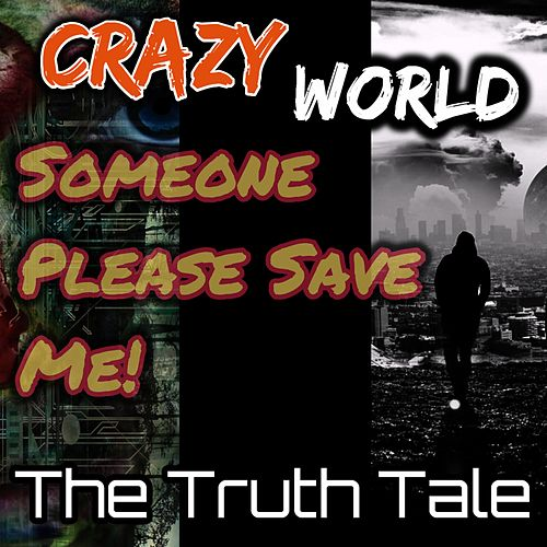 Crazy World, Someone Please Save Me by The Truth Tale