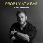 Prob'ly At A Bar de Jon Langston