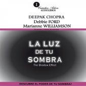 La Luz de Tu Sombra (Descubre el Poder de Tu Sombra) by Debbie Ford Deepak Chopra