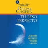 Tu Peso Perfecto (El Programa Mente-Cuerpo Más Completo para Lograr Mantener Tu Pesoideal) by Deepak Chopra