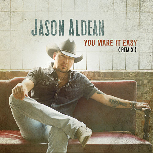 You Make It Easy (Remix) by Jason Aldean