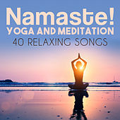 Namaste! Yoga and Meditation: 40 Relaxing Songs de Harmony & Balance