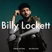 Fading Into Grey / My Only Soul de Billy Lockett