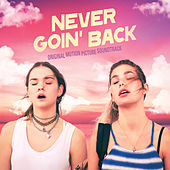 Never Goin' Back (Original Motion Picture Soundtrack) by Various Artists