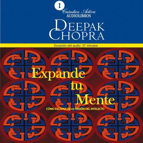 Expande Tu Mente (Disuelve las Creencias Que Te Aprisionan) by Deepak Chopra