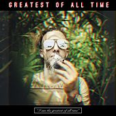 Greatest of All Time (I'm the Greatest of All Time) by Brazen-Faced