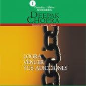 Logra Vencer Tus Adicciones by Deepak Chopra