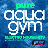 Pure Aqua Gym Electro House Hits Workout Compilation by Various Artists