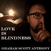 Love is Blindness by Graham Scott Anthony