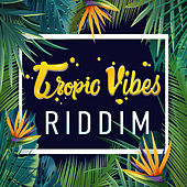 Tropic Vibes Riddim by Various Artists