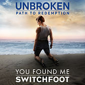 You Found Me (Unbroken: Path To Redemption) by Switchfoot