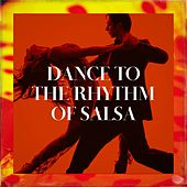 Dance To The Rhythm Of Salsa by Various Artists