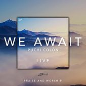 We Await (Live Praise & Worship) by Puchi Colón