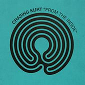 From the Inside by Chasing Kurt
