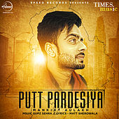 Putt Pardesiya - Single by Mankirt Aulakh