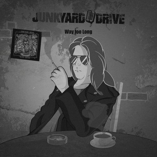 Way Too Long by Junkyard Drive