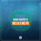 Mano Marreta by Mc LK