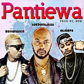 Pantiewa (feat. Reminisce & Oladips) by Lord Of Ajasa