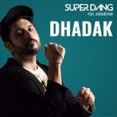 Dhadak (feat. Ashajeevan) by Super Dang