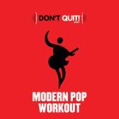 Don't Quit Music: Modern Pop Workout (Exercise, Fitness, Workout, Aerobics, Running, Walking, Weight Lifting, Cardio, Weight Loss, Abs) de Various Artists