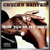 Now You're My Wife by Chucky Bantan