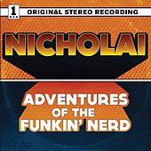 The Adventures of the Funkin' Nerd by Nicholai