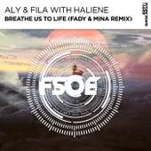 Breathe Us To Life (Fady & Mina Remix) (with HALIENE) by Aly & Fila