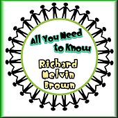 All You Need to Know by Richard Melvin Brown