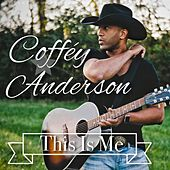 This Is Me by Coffey Anderson