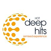 Hot Deep Hits Remixed Experience by Various Artists