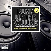 Pump up The, Vol. - Electro House Selection, Vol. 9 von Various Artists
