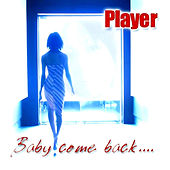 Baby come back... by Player