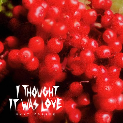 Thought I Was Love by Sway Clarke