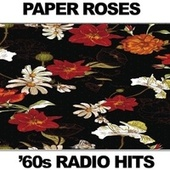 Paper Roses: '60s Radio Hits by Various Artists