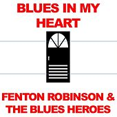 Blues in My Heart: Fenton Robinson & the Blues Heroes by Various Artists