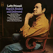 Signed, Sealed and Delivered von Lefty Frizzell