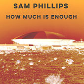 How Much Is Enough de Sam Phillips