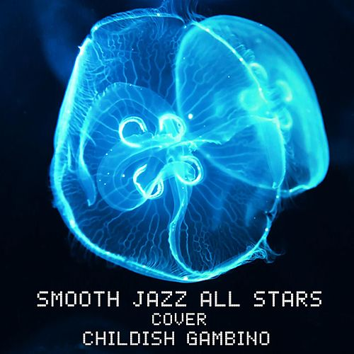 Smooth Jazz All Stars Cover Childish Gambino by Smooth Jazz Allstars