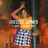 I Need a Night Out von Chelcee Grimes