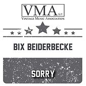 Sorry by Bix Beiderbecke