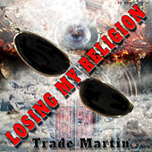 Losing My Religion by Trade Martin