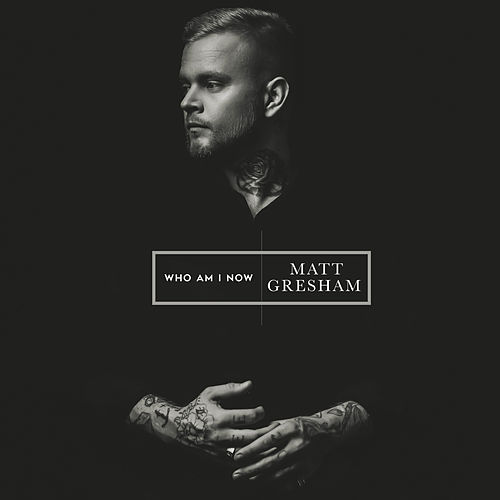 Who Am I Now by Matt Gresham