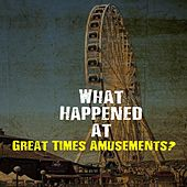 What Happened at Great Times Amusements (Official Soundtrack) by Sense Delete